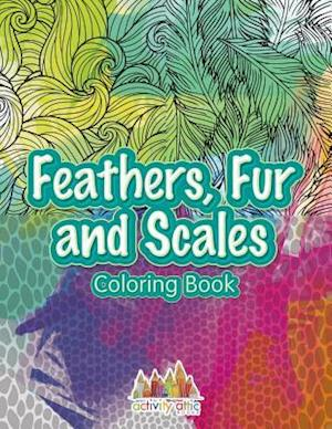 Bog, hæftet Feathers, Fur and Scales Coloring Book af Activity Attic Books