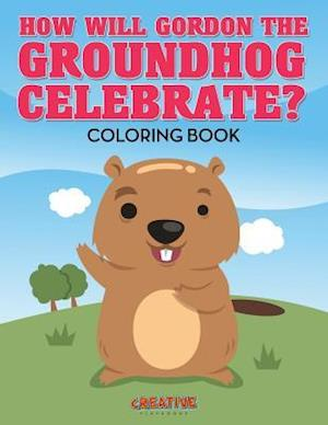 Bog, hæftet How Will Gordon The Groundhog Celebrate ? Coloring Book af Creative Playbooks