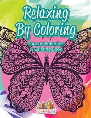 Bog, hæftet Relaxing By Coloring: Cartoon Butterflies, a Coloring Book af Activity Attic Books