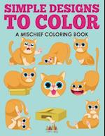 Simple Designs to Color, a Mischief Coloring Book af Activity Attic