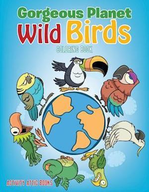 Bog, hæftet Gorgeous Planet: Wild Birds Coloring Book af Activity Attic Books