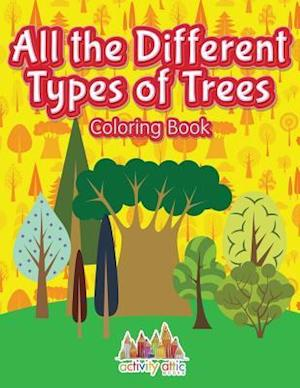 Bog, hæftet All the Different Types of Trees Coloring Book af Activity Attic Books