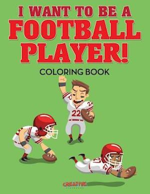 Bog, hæftet I Want to be a Football Player! Coloring Book af Creative Playbooks