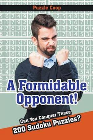 Bog, hæftet A Formidable Opponent : Can You Conquer These 200 Sudoku Puzzles? af Puzzle Coop Books