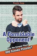 A Formidable Opponent : Can You Conquer These 200 Sudoku Puzzles? af Puzzle Coop Books