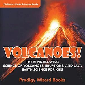 Bog, hæftet Volcanoes! - The Mind-blowing Science of Volcanoes, Eruptions, and Lava. Earth Science for Kids - Children's Earth Sciences Books af Prodigy Wizard