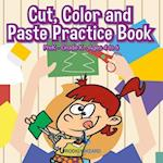 Cut, Color and Paste Practice Book | PreK-Grade K - Ages 4 to 6