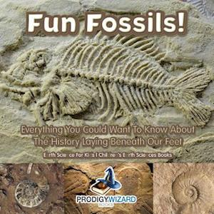 Bog, hæftet Fun Fossils! - Everything You Could Want to Know about the History Laying Beneath Our Feet. Earth Science for Kids. - Children's Earth Sciences Books af Prodigy Wizard