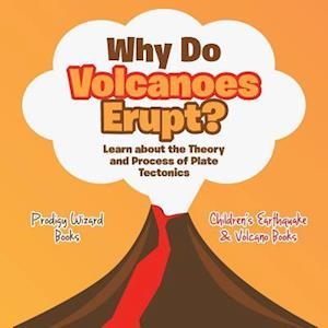 Bog, hæftet Why Do Volcanoes Erupt? Learn about the Theory and Process of Plate Tectonics - Children's Earthquake & Volcano Books af Prodigy Wizard