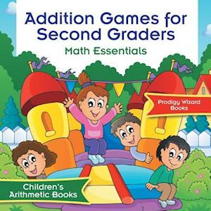 Bog, hæftet Addition Games for Second Graders Math Essentials | Children's Arithmetic Books af Prodigy Wizard Books