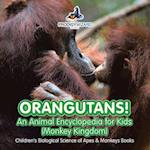 Orangutans! An Animal Encyclopedia for Kids (Monkey Kingdom) - Children's Biological Science of Apes & Monkeys Books