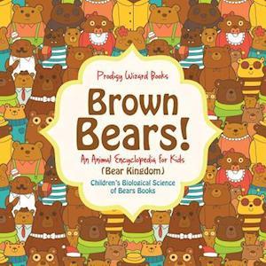 Bog, hæftet Brown Bears! An Animal Encyclopedia for Kids (Bear Kingdom) - Children's Biological Science of Bears Books af Prodigy Wizard Books