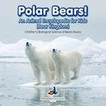 Polar Bears! An Animal Encyclopedia for Kids (Bear Kingdom) - Children's Biological Science of Bears Books