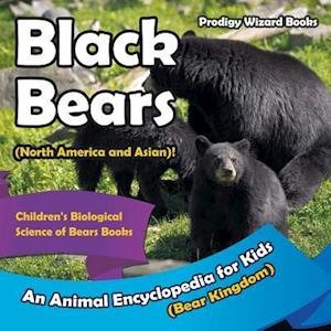 Bog, hæftet Black Bears (North America and Asian)! An Animal Encyclopedia for Kids (Bear Kingdom) - Children's Biological Science of Bears Books af Prodigy Wizard Books