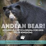 Andean Bear! An Animal Encyclopedia for Kids (Bear Kingdom) - Children's Biological Science of Bears Books