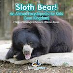 Sloth Bear! An Animal Encyclopedia for Kids (Bear Kingdom) - Children's Biological Science of Bears Books