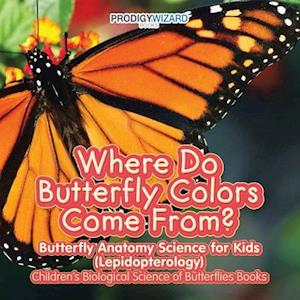 Bog, hæftet Where Do Butterfly Colors Come From? - Butterfly Anatomy Science for Kids (Lepidopterology) - Children's Biological Science of Butterflies Books af Prodigy Wizard Books