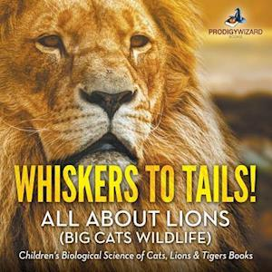 Bog, hæftet Whiskers to Tails! All about Lions (Big Cats Wildlife) - Children's Biological Science of Cats, Lions & Tigers Books af Prodigy Wizard Books
