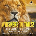 Whiskers to Tails! All about Lions (Big Cats Wildlife) - Children's Biological Science of Cats, Lions & Tigers Books