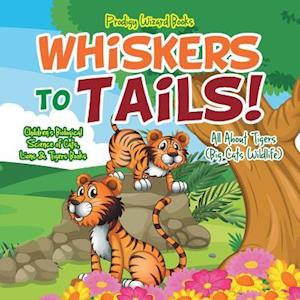 Bog, hæftet Whiskers to Tails! All about Tigers (Big Cats Wildlife) - Children's Biological Science of Cats, Lions & Tigers Books af Prodigy Wizard Books