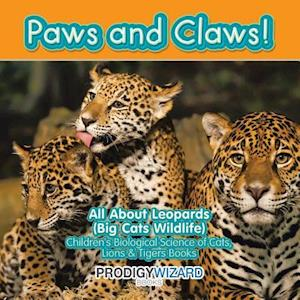 Bog, hæftet Paws and Claws! All about Leopards (Big Cats Wildlife) - Children's Biological Science of Cats, Lions & Tigers Books af Prodigy Wizard Books