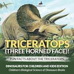 Triceratops (Three Horned Face)! Fun Facts about the Triceratops - Dinosaurs for Children and Kids Edition - Children's Biological Science of Dinosaur