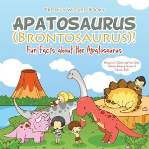 Bog, hæftet Apatosaurus (Brontosaurus)! Fun Facts about the Apatosaurus - Dinosaurs for Children and Kids Edition - Children's Biological Science of Dinosaurs Boo af Prodigy Wizard Books