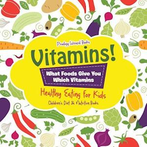Bog, hæftet Vitamins! - What Foods Give You Which Vitamins - Healthy Eating for Kids - Children's Diet & Nutrition Books af Prodigy Wizard