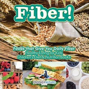 Bog, paperback Fiber! Foods That Give You Daily Fiber - Healthy Eating for Kids - Children's Diet & Nutrition Books af Prodigy Wizard