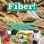 Fiber! Foods That Give You Daily Fiber - Healthy Eating for Kids - Children's Diet & Nutrition Books
