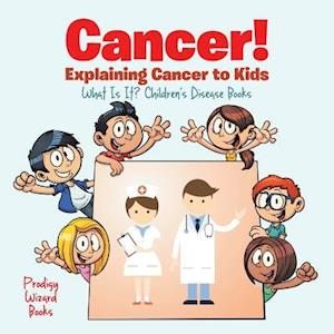 Bog, hæftet Cancer! Explaining Cancer to Kids - What Is It? - Children's Disease Books af Prodigy Wizard