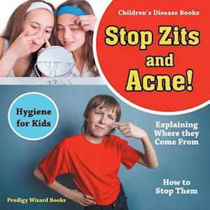 Bog, hæftet Stop Zits and Acne! Explaining Where They Come from - How to Stop Them - Hygiene for Kids - Children's Disease Books af Prodigy Wizard