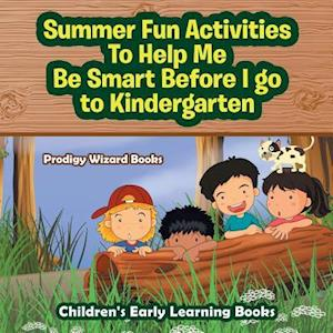 Bog, hæftet Summer Fun Activities to Help Me Be Smart Before I Go to Kindergarten - Children's Early Learning Books af Prodigy Wizard