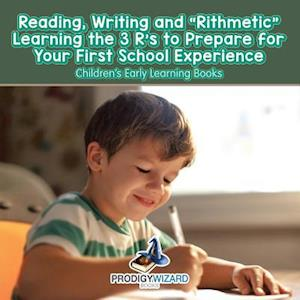 Bog, hæftet Reading, Writing and 'Rithmetic! Learning the 3 R's to Prepare for Your First School Experience - Children's Early Learning Books af Prodigy Wizard