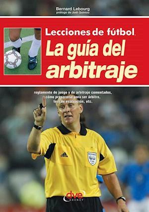 Lecciones de futbol. La guia del arbitraje af Bernard Lebourg