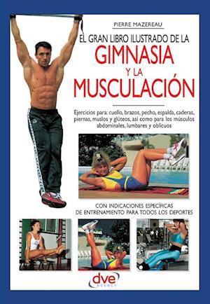 El gran libro ilustrado de la gimnasia y la musculacion af Pierre Mazereau