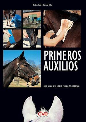 Primeros auxilios. Como salvar a su caballo en caso de emergencia af Andrea Holst, Daniela Bolze