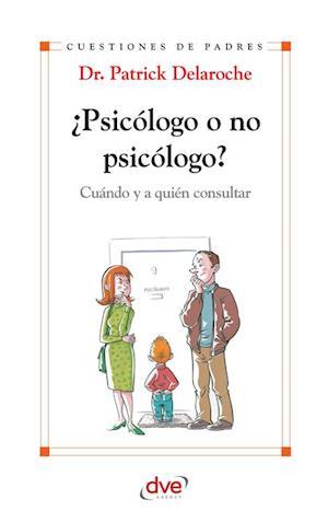 Psicologo o no psicologo? Cuando y a quien consultar af Patrick Dr. Delaroche