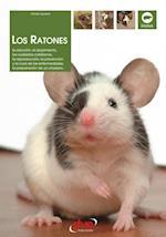 Los ratones: La eleccion, el alojamiento, los cuidados cotidianos, la reproduccion, la prevencion y la cura de las enfermedades, la preparacion de un criadero...