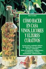 Como hacer en casa vinos, licores y elixires curativos af Tina Cecchini