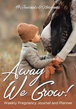 Away We Grow! Weekly Pregnancy Journal and Planner