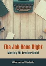 The job done right, monthly bill tracker book!