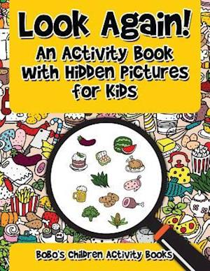 Look Again! an Activity Book with Hidden Pictures for Kids