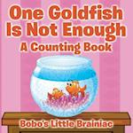 One Goldfish Is Not Enough a Counting Book