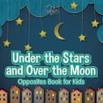 Under the Stars and Over the Moon Opposites Book for Kids