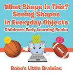 What Shape Is This? - Seeing Shapes in Everyday Objects - Children's Early Learning Books
