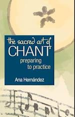 The Sacred Art of Chant (Preparing to Practice)