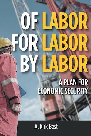 Bog, hæftet Of Labor For Labor By Labor: A Plan for Economic Security af A. Kirk Best