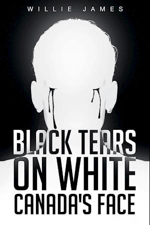 Bog, hæftet Black Tears On White Canada's Face af Willie James