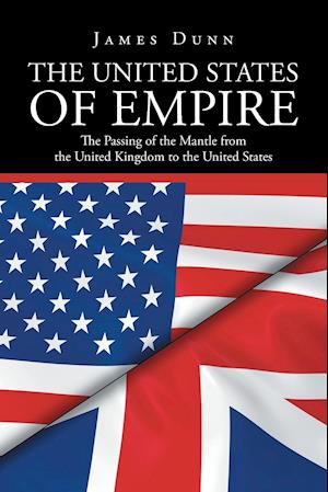 Bog, hæftet The United States of Empire: The Passing of the Mantle from the United Kingdom to the United States af James  F Dunn